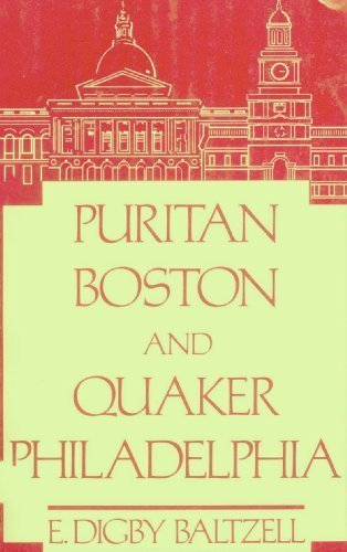 9780807054154: Puritan Boston and Quaker Philadelphia: Two Protestant Ethics and the Spirit of Class Authority and Leadership