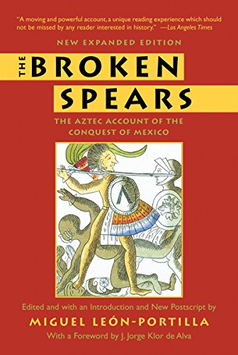 The Broken Spears: The Aztec Account of: Miguel Leon-Portilla; J.