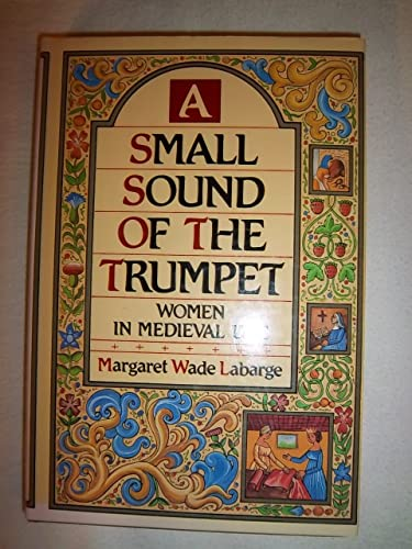 A SMALL SOUND OF THE TRUMPET; WOMEN IN MEDIEVAL LIFE
