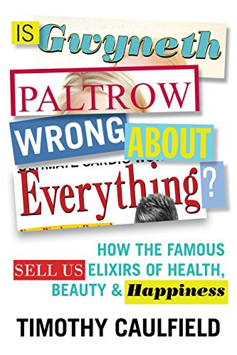 9780807057483: Is Gwyneth Paltrow Wrong About Everything?: How the Famous Sell Us Elixirs of Health, Beauty & Happiness