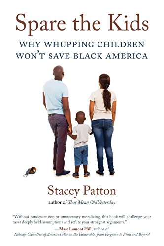 Spare the Kids: Why Whupping Children Won't Save Black America: Stacey Patton