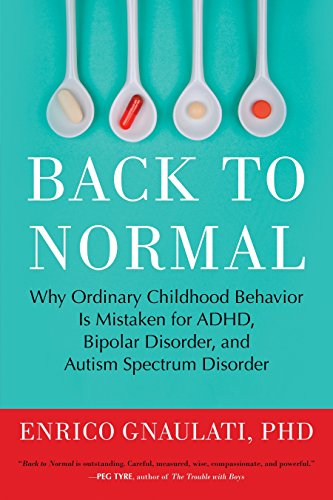 9780807061152: Back to Normal: Why Ordinary Childhood Behavior Is Mistaken for ADHD, Bipolar Disorder, and Autism Spectrum Disorder