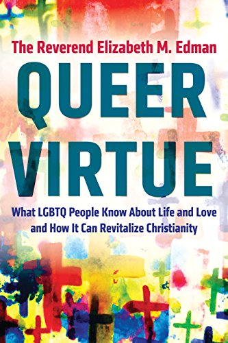 9780807061343: Queer Virtue: What LGBTQ People Know About Life and Love and How It Can Revitalize Christianity (Queer Action/ Queer Ideas)