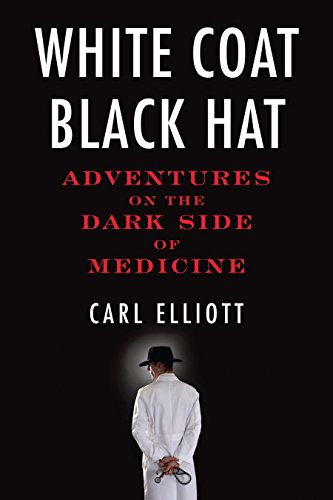 9780807061428: White Coat, Black Hat: Adventures on the Dark Side of Medicine