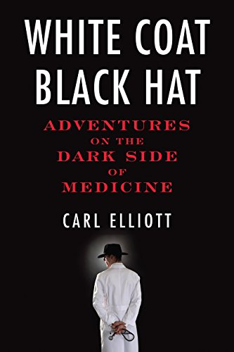 9780807061442: White Coat, Black Hat: Adventures on the Dark Side of Medicine
