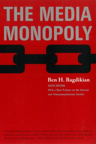 The Media Monopoly 6th Edition: Bagdikian, Ben H.