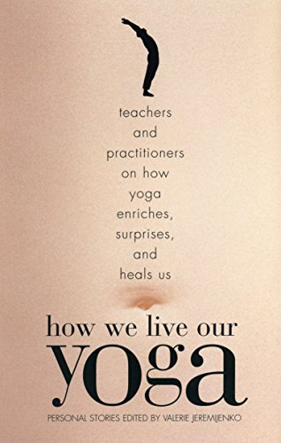 9780807062951: How We Live Our Yoga: Teachers and Practitioners on How Yoga Enriches, Surprises, and Heals Us: Person Al Stories