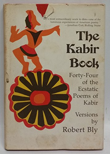 The Kabir Book: Forty-Four of the Ecstatic Poems of Kabir: Bly, Robert
