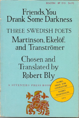 Friends, You Drank Some Darkness: Three Swedish Poets - Harry Martinson, Gunnar Ekelof, and Tomas ...