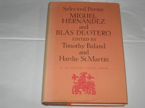 SELECTED POEMS MIGUEL HERNANDEZ AND BLAS DE OTERO: BalAND, TIMOTHY AND HARDIE ST. MARTIN