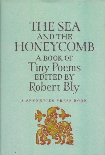 The Sea and the Honeycomb: A Book: Robert Bly