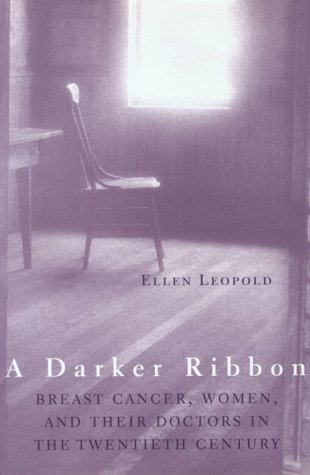 9780807065129: A Darker Ribbon: Breast Cancer, Women, and Their Doctors in the Twentieth Century