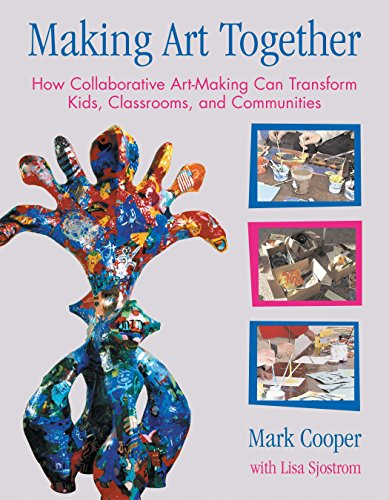 Making Art Together: How Collaborative Art-Making Can: Mark Garrett Cooper,