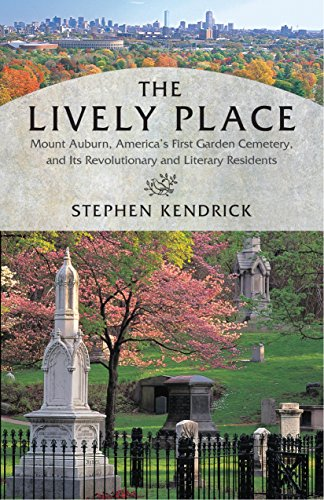 9780807066294: The Lively Place: Mount Auburn, America's First Garden Cemetery, and Its Revolutionary and Literary Residents