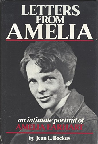 Letters from Amelia: An Intimate Portrait of Amelia Earhart (0807067024) by Amelia Earhart; Jean L. Backus
