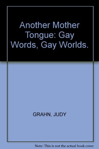 Another Mother Tongue: Gay Words, Gay Worlds, [signed]: Grahn, Judy