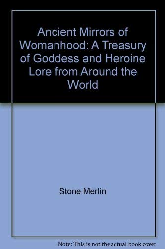 9780807067185: Ancient mirrors of womanhood: A treasury of goddess and heroine lore from around the world