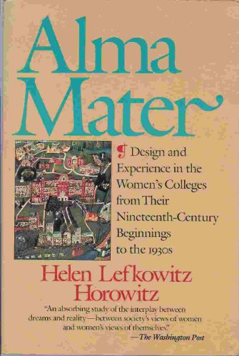 Alma Mater: Design and Experience in the: Helen Lefkowitz Horowitz