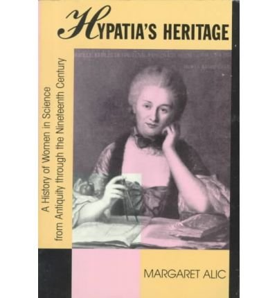 Hypatia's Heritage: A History of Women in: Alic, Margaret