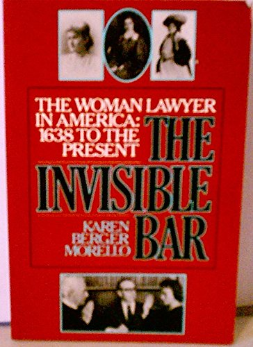 9780807067413: The Invisible Bar: The Woman Lawyer in America, 1638 to the Present (Beacon paperback)