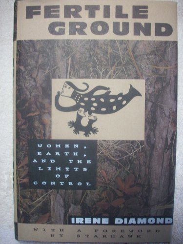 FERTILE GROUND; WOMEN, EARTH, AND THE LIMITS OF CONTROL