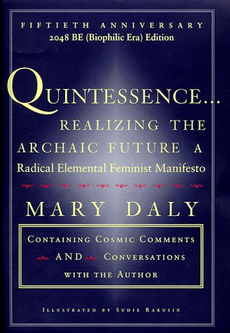 Quintessence.Realizing the Archaic Future: A Radical Elemental Feminist Manifesto.: Mary Daly