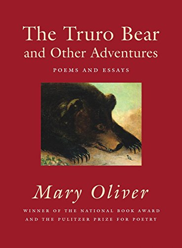 The Truro Bear and Other Adventures: Poems and Essays (Signed First Edition): Oliver, Mary