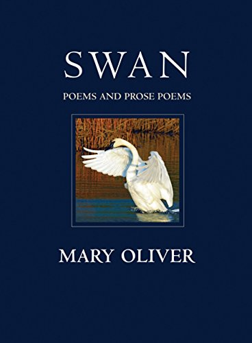 Swan: Poems and Prose Poems (0807069140) by Mary Oliver