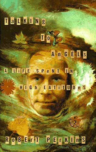 Talking to Angels: A Life Spent in High Latitudes: Perkins, Robert