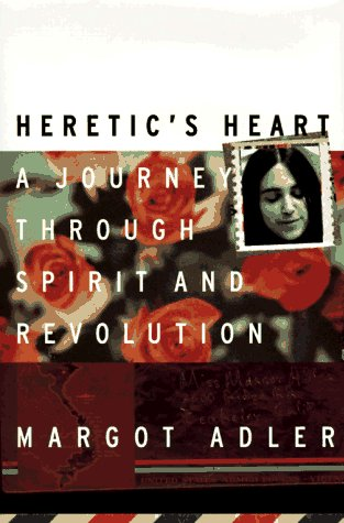9780807070987: Heretic's Heart: A Journey through Spirit & Revolution / Margot Adler.