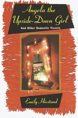 Angela the Upside-Down Girl: And Other Domestic Travels: Hiestand, Emily