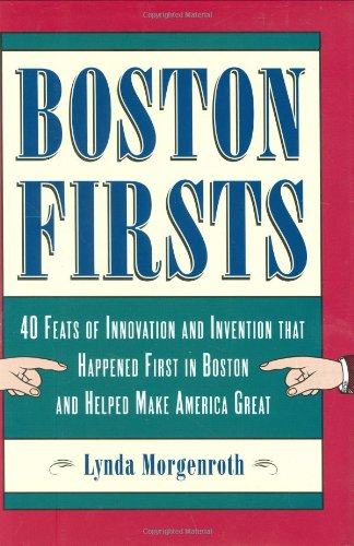 9780807071304: Boston Firsts: 40 Feats of Innovation and Invention that Happened First in Boston and Helped Make America Great