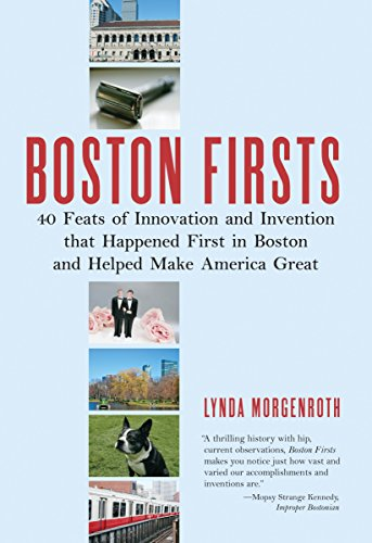 9780807071342: Boston Firsts: 40 Feats of Innovation and Invention That Happened First in Boston and Helped Make America Great