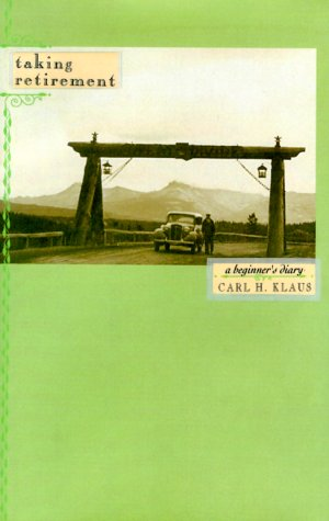 TAKING RETIREMENT CL: A Beginner's Diary (0807072184) by Klaus, Carl H.