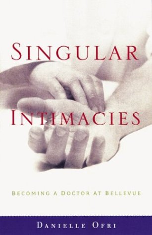 9780807072523: Singular Intimacies: Becoming a Doctor at Bellevue