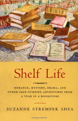 Shelf Life: Romance, Mystery, Drama, and Other Page-Turning Adventures from a Year in a Bookstore.:...