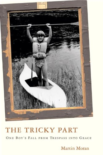 The Tricky Part: One Boy's Fall from Trespass into Grace (SIGNED): Moran, Martin