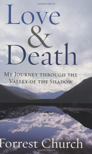 9780807072936: Love & Death: My Journey through the Valley of the Shadow (Complete Works of Forrest Church)