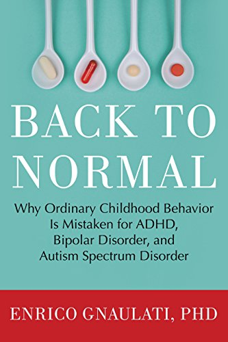 9780807073346: Back to Normal: Why Ordinary Childhood Behavior is Mistaken for ADHD, Bipolar Disorder, and Autism Spectrum Disorder