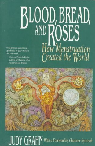 9780807075050: Blood, Bread and Roses: How Menstruation Created the World