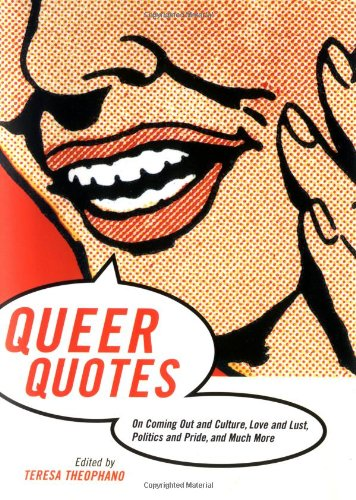 Queer Quotes: On Coming Out and Culture, Love and Lust, Politics and Pride, and Much More: ...