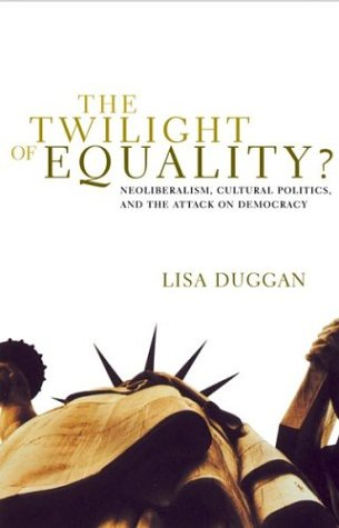 9780807079447: The Twilight of Equality?: Neoliberalism, Cultural Politics, and the Attack on Democracy