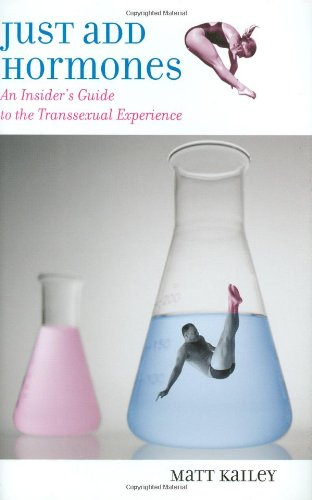 9780807079584: Just Add Hormones: An Insider's Guide to the Transsexual Experience