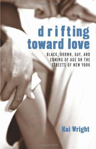 9780807079683: Drifting Toward Love: Black, Brown, Gay, and Coming of Age on the Streets of New York