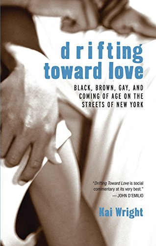 9780807079690: Drifting Toward Love: Black, Brown, Gay, and Coming of Age on the Streets of New York