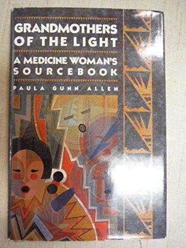 Grandmothers of the Light: A Medicine Woman's Sourcebook: Allen, Paula Gunn