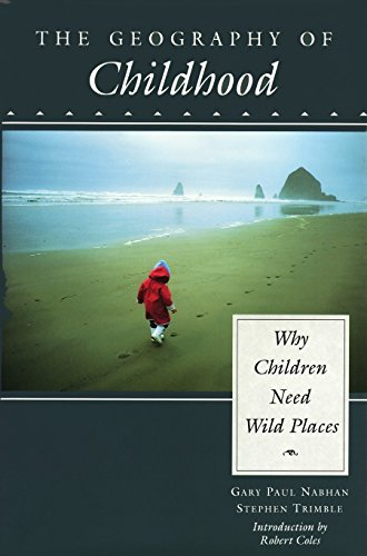 The Geography of Childhood: Why Children Need: Nabhan, Gary Paul;