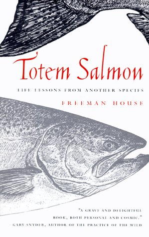 Totem Salmon: Life Lessons from Another Species: House, Freeman