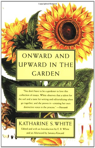 Onward and Upward in the Garden: White, Katherine S.