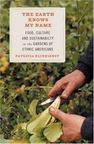 THE EARTH KNOWS MY NAME Food, Culture, and Sustainability in the Gardens of Ethnic Americans